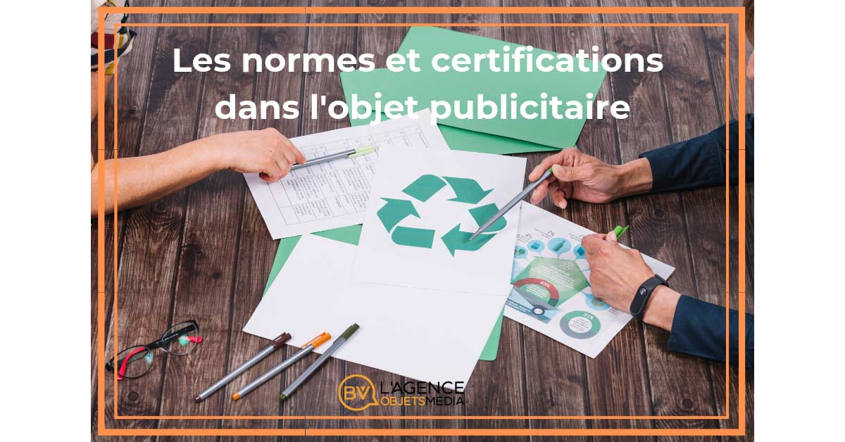 Comprendre les normes et les certifications dans l'objet publicitaire