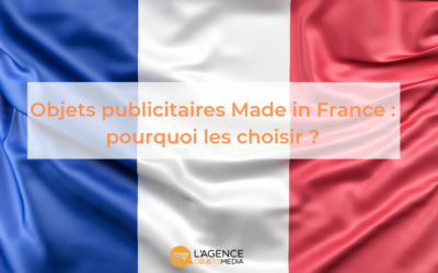 Objets publicitaires Made In France : Pourquoi les choisir ?