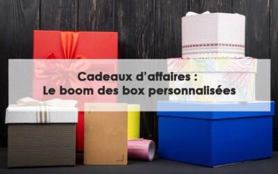 Cadeaux d'affaires : Le boom des box personnalisées et coffrets cadeaux