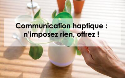 Communication haptique : donnez du sens à votre communication !