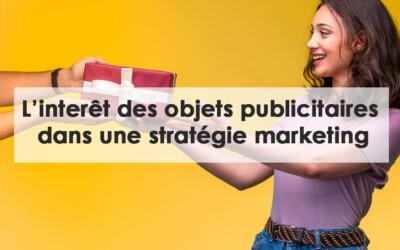 Quel est l'intérêt des objets publicitaires pour votre stratégie marketing ?
